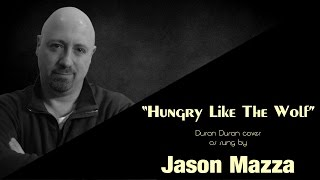 """HUNGRY LIKE THE WOLF"" - Duran Duran cover by Jason Mazza"