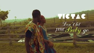Tic-Tac - DON'T LET YOUR BABY GO (Official Music Video)