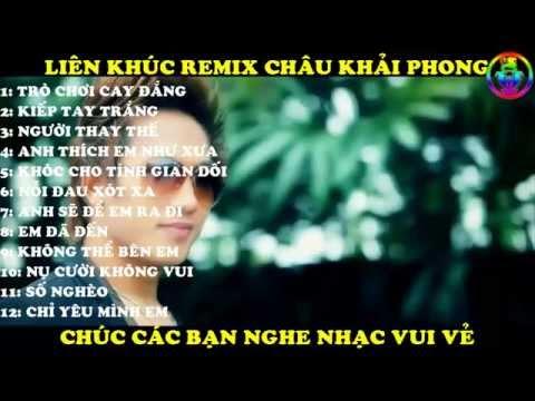 LiÊn KhÚc Remix ChÂu KhẢi Phong video