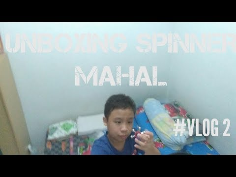 #VLOG 2 || UNBOXING FIDGET SPINNER BARU (MAHAL)+ TEST DENGAN SPINNER LAMA
