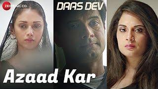 Azaad Kar   Daas Dev   Rahul Bhatt, Aditi Rao Hydari & Richa Chadha   Swanand Kirkire   Anupama Raag