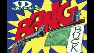 Watch Ugly Duckling Bang For The Buck video