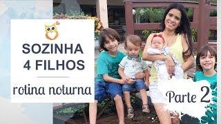 SOZINHA COM 4 FILHOS - Parte 2 - ROTINA DA NOITE | MÃE DE QUATRO #2 | Gemelares