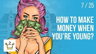 How to make MONEY when you're YOUNG?