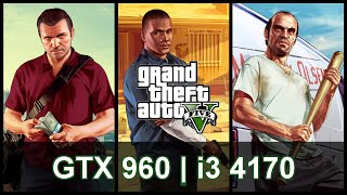 Can I run it? GTA 5 PC - GTX 960 2gb + i3 4170 at 1080p