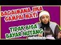 Bagaimana jika sampai mati tidak bisa bayar hutang? ● Ustadz Khalid Basalamah thumbnail