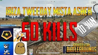 PUBG   Ibiza, Tweeday, Mista, Ashek   50 Kills (NEW RECORD!)