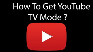 How To Open YouTube TV Mode ?