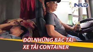 Phóng sự cuộc sống tài xế: Đời những bác tài xe tải container xuất ngoại | NLĐTV