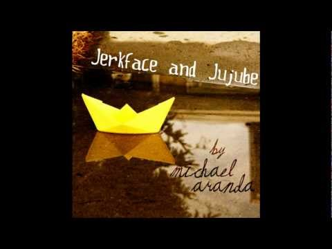 Jerkface and Jujube - Michael Aranda HQ