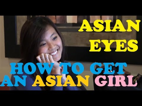 How to Get an Asian Girl! Asian Eyes: The Guide