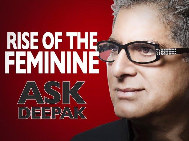 Can the Rise of the Feminine Create a New Civilization? ASK DEEPAK CHOPRA! (with Jean Houston)