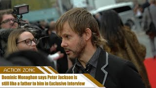 Dominic Monaghan says Peter Jackson is still like a father to him in Exclusive Interview