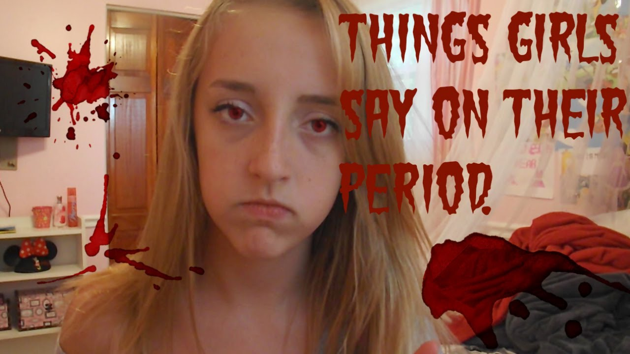 things girls say on their period - YouTube