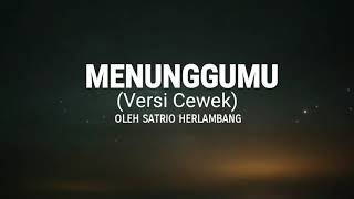 MENUNGGUMU (Versi Cewek) - SATRIO HERLAMBANG
