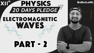 #2 Class 12 | Physics | 20 Days Pledge | Electromagnetic Waves | Part- 2 - Physics Baba