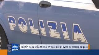 Blitz in via Turati a Milano: arrestato killer evaso da carcere bulgaro