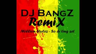 MILLION STYLEZ - SO DI TING SET (DJ BangZ Beat RemiX)
