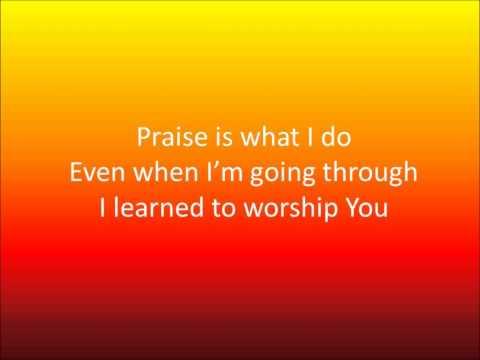 Praise Is What I Do by William Murphy & Shekinah Glory (Lyrics)