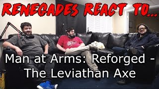 Renegades React to... Man at Arms: Reforged - Leviathan Axe