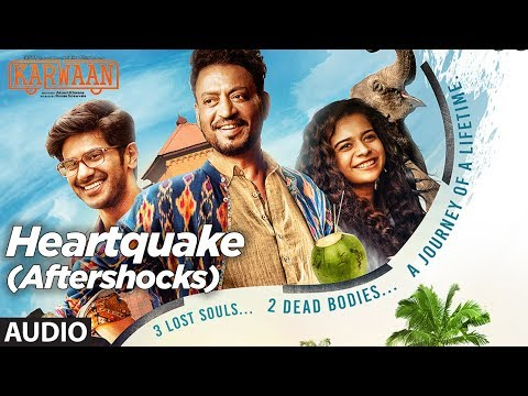Heartquake (Aftershocks) Full Audio Song | Karwaan | Irrfan Khan, Dulquer Salmaan, Mithila Palkar