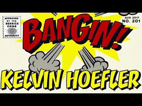 Kelvin Hoefler - Bangin!