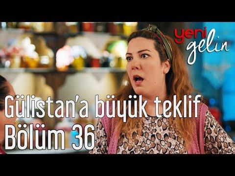 Yeni Gelin 36. Bölüm - Gülistan'a Büyük Teklif