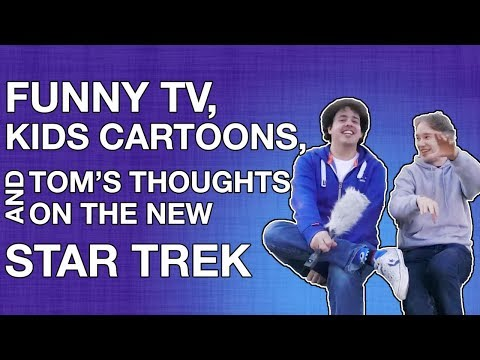 Funny TV, Kids' Cartoons, and Tom's Thoughts on the New Star Trek