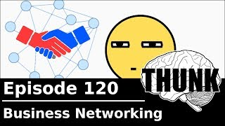 THUNK - 120. Business Networking