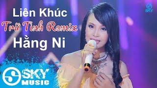 Liên Khúc Nhạc Trữ Tình Remix Sôi Động - Hằng Ni | Nonstop Việt Mix