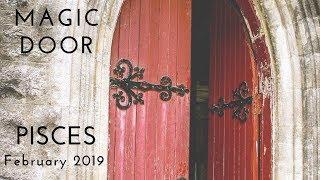 PISCES:  Magic DoorFebruary 2019