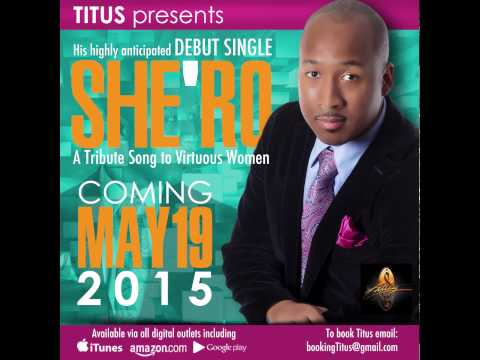 Titus Presents: SHE'RO - A Musical Tribute to Virtuous Women... Coming Soon - May 19, 2015
