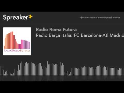 Radio Barça Italia: FC Barcelona-Atl.Madrid (part 3 di 9)