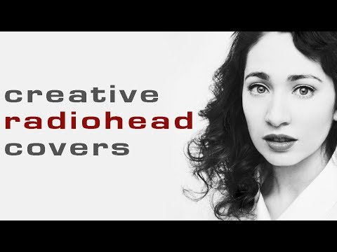 5 Creative Radiohead Covers