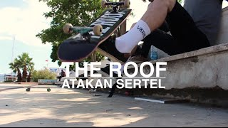 The Roof Skateboards - Atakan Sertel Video Part
