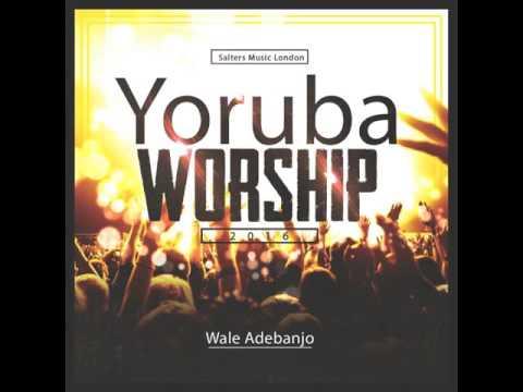 PURE YORUBA WORSHIP 2016 - Wale Adebanjo