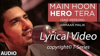 Main Hoon Hero Tera (Sad Version)  Song lyrics- Armaan | Hero | T-Series