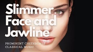 POWERFUL! Get Prominent Cheekbones + Slimmer Face and Jawline - Classical Music