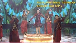 AULIA, PONTIANAK - SUDAHLAH ( KONSER FINAL TOP 5 ) 21042017