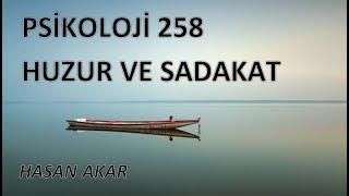 Hasan Akar - Psikoloji 258 - Huzur ve Sadakat