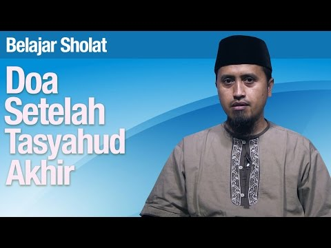 Belajar Sholat #51: Doa Setelah Tasyahud Akhir Bagian 2- Ustadz Abdullah Zaen, MA