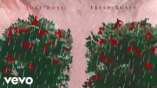 Juke Ross Fresh Roses Audio