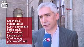 Ensarioğlu: Kürdistan halkının kararına saygı duyulmalı