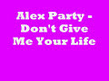 Alex Party de Don't Give Me Your Life