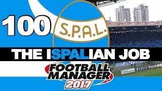 THE ISPALIAN JOB | PART 100 | CAN WE DO IT?! | FOOTBALL MANAGER 2017