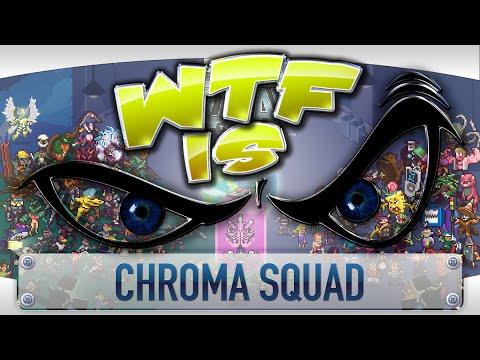 ► WTF Is... - Chroma Squad ?