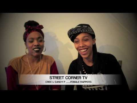 2014 FEMALE RAPPERS CREE & SANDY P INTERVIEW.........STREET CORNER TV
