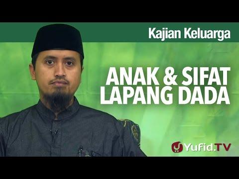 Kajian Keluarga Islam: Anak dan Sifat Lapang Dada - Ustadz Abdullah Zaen, MA