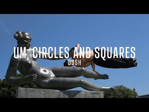 Dosh - Um, Circles And Squares Video