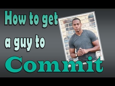How to make a guy commit to a relationship